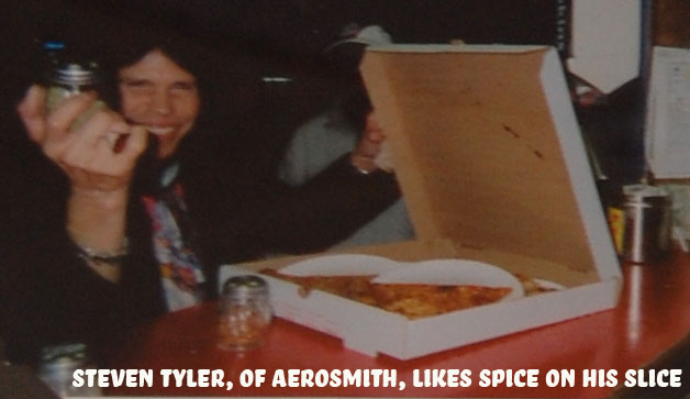 Steven Tyler likes his New York Pizzawith spices.